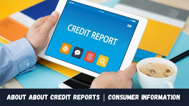 About About Credit Reports Consumer Information