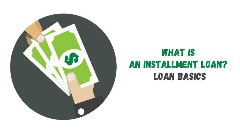 What is an Installment Loan Loan Basics